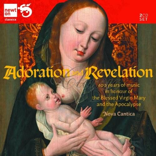 Adoration and Revelation. 400 years of music in honour of the Blessed Virgin Mary and the Apocalypse. Nova Cantica (2CD)
