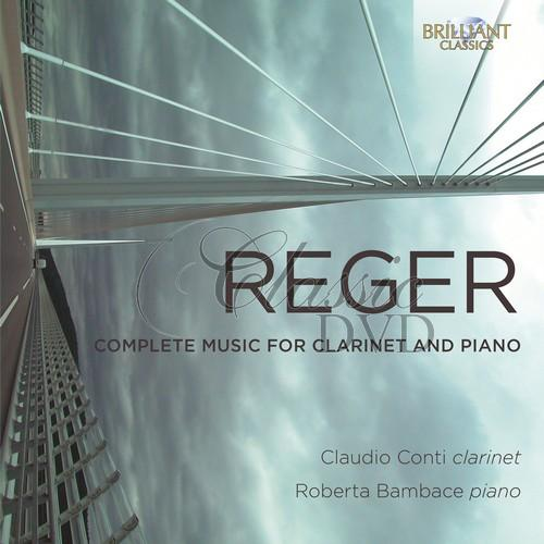 REGER: Complete Music for Clarinet and Piano; Claudio Conti, Roberta Bambace (CD)