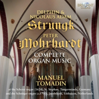 COMPLETE ORGAN MUSIC by Delphin Strunck, Nicolaus Adam Strunck and Peter Morhard; Manuel Tomadin (2CD)