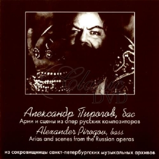 ALEXANDER PIROGOV: Arias and Scenes from the Russian Operas (CD)
