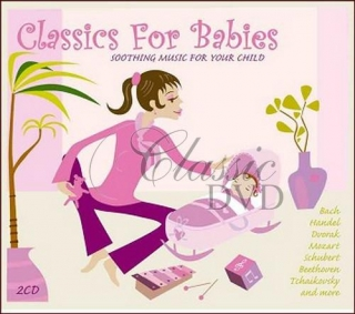 CLASSICS FOR BABIES: Soothing Music For Your Child (2CD)